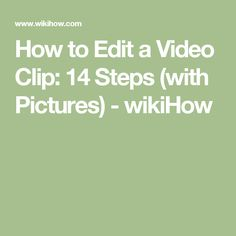 How to Edit a Video Clip: 14 Steps (with Pictures) - wikiHow