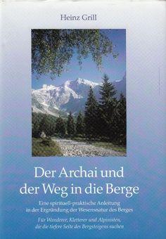 Der Archai und der Weg in die Berge von Heinz Grill * Bergsteigen Spiritualität