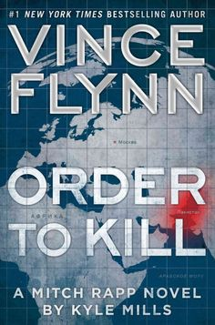 ORDER TO KILL by Vince Flynn -- Publish Date: 10/11/16 -- A follow-up to the best-selling The Survivor finds anti-terrorism operative Mitch Rapp chasing false leads throughout the world to prevent nuclear weapons from falling into terrorist hands before posing as an American ISIS recruit in Russia, where he uncovers a catastrophic plot.