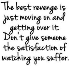 The best revenge is just moving on and getting over it. Don't give someone the satisfaction of watching you suffer. The Best Revenge, Math Equations, Calligraphy, Quotes About Moving On, Art, Keep Moving Forward Quotes, Kunst, Calligraphy Art, Gcse Art