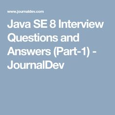 Java SE 8 Interview Questions And Answers   JournalDev