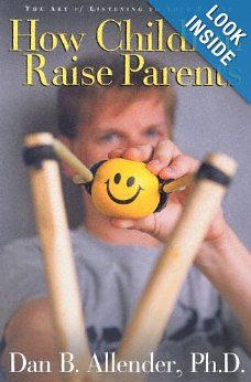 Amazon.com: How Children Raise Parents: The Art of Listening to Your Family (9781400070527): Dan B. Allender: Books