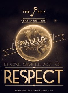 The key for a better world is one simple act of respect. (Eduardo Colon Rodriguez www.visual-obsession.net)