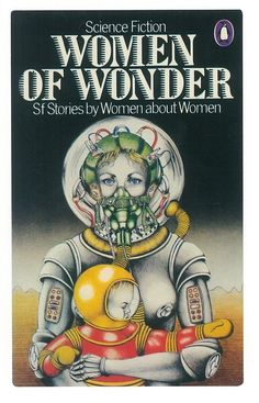 """Love this Candy Amsden cover for editor Pamela Sargent& 1978 collection of women& Sci-Fi stories by women writers, """"Women of Wonder."""" Great obvious update of the Madonna and child. Fantasy Book Covers, Book Cover Art, Book Cover Design, Book Art, Penguin Books, Madonna, Science Fiction Kunst, Classic Sci Fi, Sci Fi Books"""