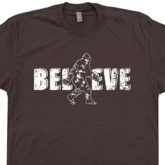 Bigfoot Believe T Shirt Sasquatch T Shirts Bigfoot T Shirts Yeti T Shirts Funny Bigfoot T Shirts Pacific Northwest T Shirts UFO T Shirts by Shirtmandude on Etsy https://www.etsy.com/listing/471265260/bigfoot-believe-t-shirt-sasquatch-t