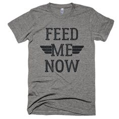 Feed Me Now T-Shirt. Printed on ultra comfy tri-blend shirt. #BuyMeBreakfast