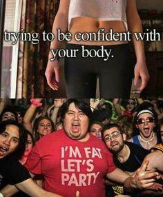 I'm Fat Let's Party #Body, #Confident