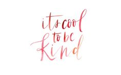 It's cool to be kind.