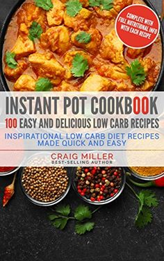 Instant Pot Cookbook: 100 Easy and Delicious Low Carb Recipes - Inspirational Low Carb Diet Recipes Made Quick And Easy by [Miller, Craig]