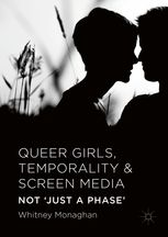 QUEER GIRLS, TEMPORALITY AND SCREEN MEDIA: NOT 'JUST A PHASE'