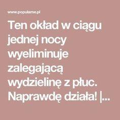 Ten okład w ciągu jednej nocy wyeliminuje zalegającą wydzielinę z płuc. Naprawdę działa!   Popularne.pl Slow Food, Good Advice, Healthy Skin, Health And Beauty, Health Tips, Remedies, Food And Drink, Health Fitness, Aga