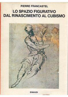 LO SPAZIO FIGURATIVO DAL RINASCIMENTO AL CUBISMO Pierre Francastel 1980 Einaudi