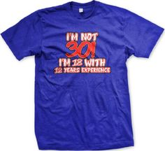 Im Not 30! Im 18 With 12 Years Experience Mens T-shirt 30th Birthday Novelty Gag Funny Mens Tee Shirt XX-Large Royal