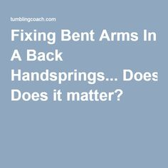 Fixing Bent Arms In A Back Handsprings... Does it matter?