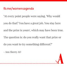 Risk-taking made my leadership career: Ann Sherry AO    http://www.womensagenda.com.au/talking-about/editor-s-agenda/risk-taking-made-my-leadership-career-ann-sherry-ao/201305202173