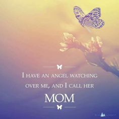 I have an angel watching over me, and I call her MOM Miss You Mum, Love You Mom, Mom And Dad, Missing Mom Quotes, Mom In Heaven Quotes, Miss You Mom Quotes, Mother Daughter Quotes, Mother Quotes, Mother Poems