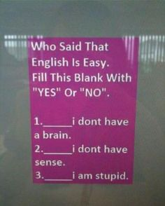 the english language...hahaha  @Sara Smith if I were an English teacher, I would use this as a test.