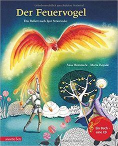 Der Feuervogel: Das Ballett nach Igor Strawinsky Musikalisches Bilderbuch mit CD: Amazon.de: Susa Hämmerle, Maria Bogade: Bücher