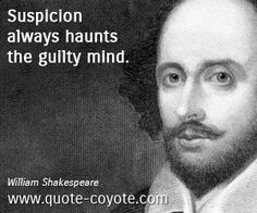 "This quote from William Shakespeare summarizes perfectly how Macbeth starts to feel. He starts to get suspicious of everyone, thinking they all might know something about his deeds; starting with his former friend Banquo. ""Our fears in Banquo Stick deep, and in his royalty of nature Reigns that which would be feared"" -Macbeth Act 3 Scene 1"