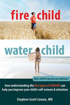 """Fire Child Water Child - Which ADHD Type does your child have? Utilizing the wisdom of Chinese medicine, Cowan describes five distinct ways children adapt to their environment – fire, wood, earth, metal, water and presents specific ways to support each of their strengths."""" ($10.00 on Kindle, $15.00 in paperback) http://www.amazon.com/Fire-Child-Water-Understanding-Self-Esteem/dp/1608820904"""
