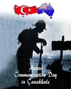 Anzac day (we Turks and Anzacs lost many people. all of them rest in peace in Gallipoli)
