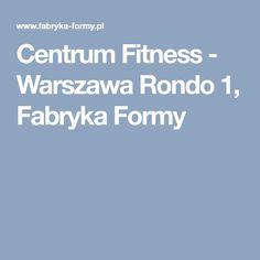 Centrum Fitness - Warszawa Rondo 1, Fabryka Formy