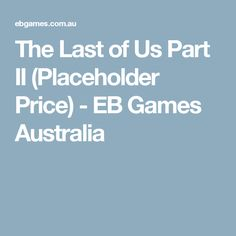 The Last of Us Part II (Placeholder Price) - EB Games Australia