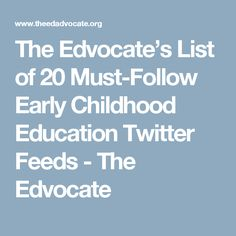 The Edvocate's List of 20 Must-Follow Early Childhood Education Twitter Feeds - The Edvocate