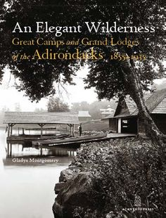 great camps of the adirondacks | An Elegant Wilderness: Great Camps and Lodges of the Adirondacks, 1855 ...