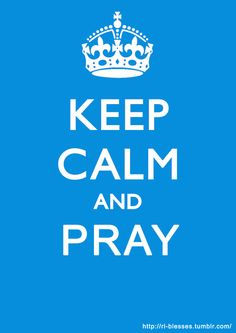 keep calm (if you know me.. i can pray...it's the keeping calm part that's the hardest )