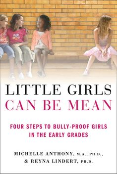 Little Girls Can Be Mean: Four Steps to Bully-proof Girls in the Early Grades by Michelle Anthony and Reyna Lindert. Dr. Anthony and Dr. Lindert offer an easy-to-follow, four-step plan to help listeners become a problem-solving partner with their child, including tips and insights that girls can use on their own to confront social difficulties in an empowered way.