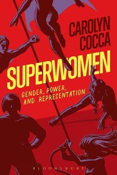 Superwomen : gender, power, and representation / Carolyn Cocca  +info: http://www.bloomsbury.com/us/superwomen-9781501316586/