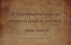 """""""Le futur appartient à ceux qui croient à la beauté de leurs rêves.""""  -Eleanor Roosevelt  http://ift.tt/1V9s8wk"""
