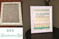 Paint an old frame and put a free inspirational saying in it. Great graduation gift!