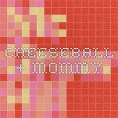 cheeseball   +     Mommy