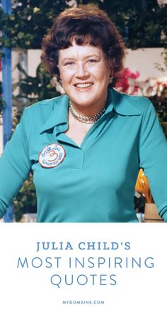 Inspiring quotes and words to live by from Julia Childs
