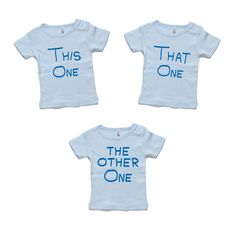 This One, That One, The Other One - Triplets T-shirts/Onesies, Triplet Clothes, Baby Clothes, Triplet Shirts by FunRocksMerchandise on Etsy https://www.etsy.com/listing/268086734/this-one-that-one-the-other-one-triplets