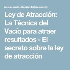 Ley de Atracción: La Técnica del Vacío para atraer resultados - El secreto sobre la ley de atracción
