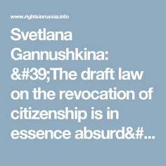Svetlana Gannushkina: 'The draft law on the revocation of citizenship is in essence absurd' - Rights in Russia