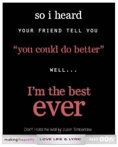you could do better...I'm the best ever   Justin Timberlake song lyrics