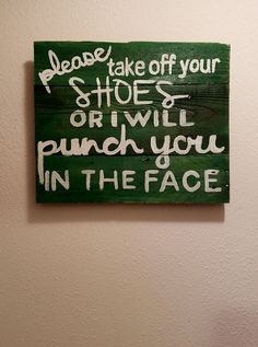 Please Take Off Your Shoes Or I Will Punch You In The Face sign made by our pals at @palspaintbrushe