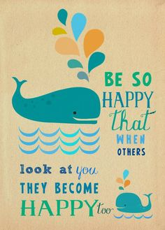 Be happy and inspire others to be happy with you