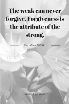 The Weak Can Never Forgive - Mahatma Ghandi Quote