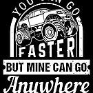 You Can Go Faster But Mine Can Go Anywhere by teebazaar Big Trucks, Cool T Shirts, Monster Trucks, Hoodies, Sweatshirts, Parka, Hoodie, Hooded Sweatshirts, Big Rig Trucks