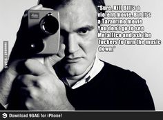 Tarantino, in response to Kill Bill being a violent movie.