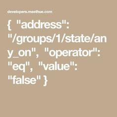 "{ ""address"": ""/groups/1/state/any_on"", ""operator"": ""eq"", ""value"": ""false"" }"