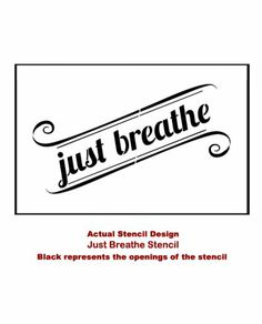 Just Breathe Wall Quote Stencil  See more Wall Quotes Stencils: http://www.cuttingedgestencils.com/wall-quotes-stencils-quotes-for-walls.html