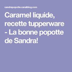 Caramel liquide, recette tupperware - La bonne popotte de Sandra!