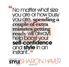 """No matter what size you are or how busy you are, spending a couple of extra minutes getting ready will always help boost your self-confidence and style in an instant.""  For more daily stylist tips + style inspiration, visit: https://focusonstyle.com/styleword/ #fashionquote #styleword"