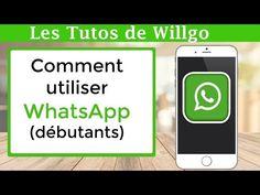 TUTO - Comment utiliser WhatsApp (débutants) - YouTube